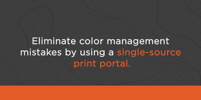 Using a single-source print portal eliminates color management mistakes.