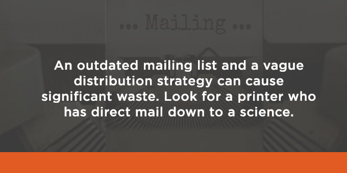 Your printer should have direct mail down to a science.